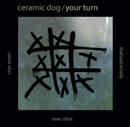 Marc Ribot�s CERAMIC DOG - YOUR TURN